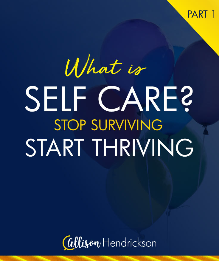 What is Self Care?: Stop Surviving, Start Thriving – Part 1