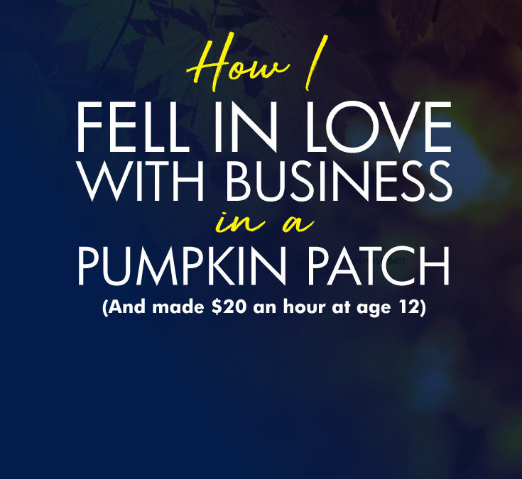 How I Fell in Love with Business in a Pumpkin Patch