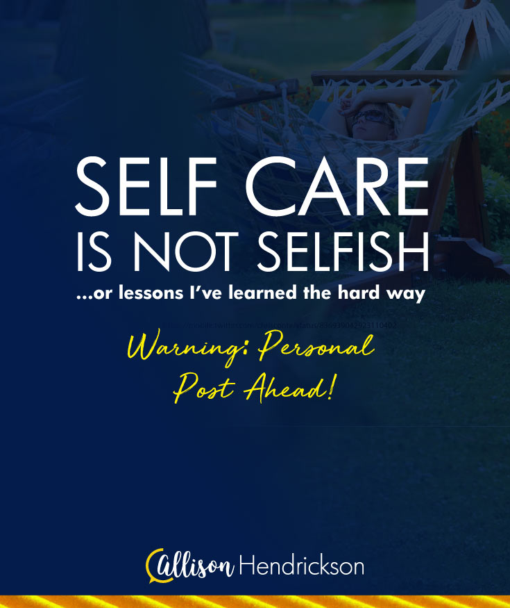 Self Care is not Selfish – Warning: Personal Post Ahead!