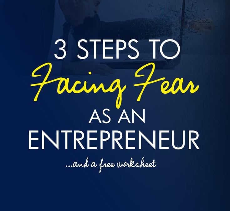 3 Steps to Facing Fear as an Entrepreneur