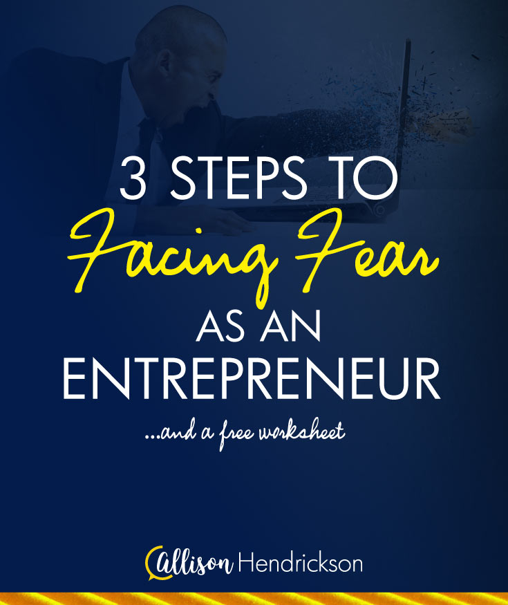 3 Steps to Facing Fear as an Entrepreneur